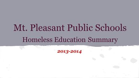 Mt. Pleasant Public Schools Homeless Education Summary 2013-2014.