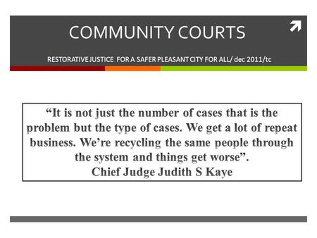  COMMUNITY COURTS RESTORATIVE JUSTICE FOR A SAFER PLEASANT CITY FOR ALL/ dec 2011/tc.
