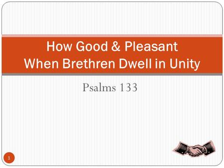 Psalms 133 How Good & Pleasant When Brethren Dwell in Unity 1.