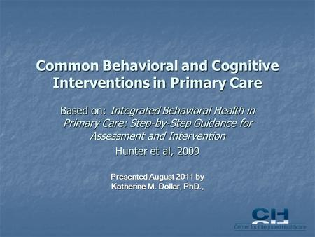 Common Behavioral and Cognitive Interventions in Primary Care Based on: Integrated Behavioral Health in Primary Care: Step-by-Step Guidance for Assessment.