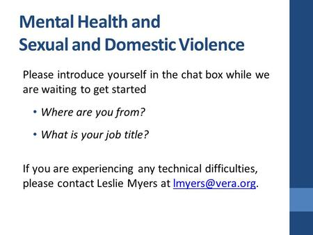 Mental Health and Sexual and Domestic Violence Please introduce yourself in the chat box while we are waiting to get started Where are you from? What is.
