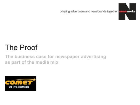 The Proof The business case for newspaper advertising as part of the media mix.