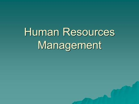 Human Resources Management. Poor HR…  Hire wrong people  Staff under performs  Employee dissatisfaction…attrition  Difficult employees  Under utilize.