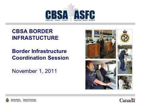 1 CBSA BORDER INFRASTUCTURE Border Infrastructure Coordination Session November 1, 2011.