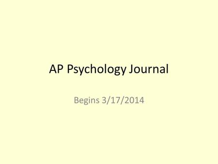 AP Psychology Journal Begins 3/17/2014. Today's Lesson 3/17/2014 Journal entry: Coping Promoting Health Activity Tests returned Regarding test make-up: