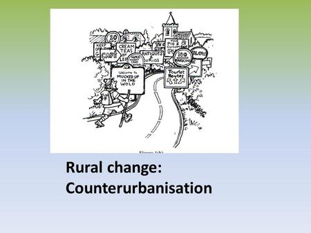 Rural change: Counterurbanisation. In 2007 more than 105,000 people in the UK moved from urban to rural areas: This is known as: Counter-urbanisation: