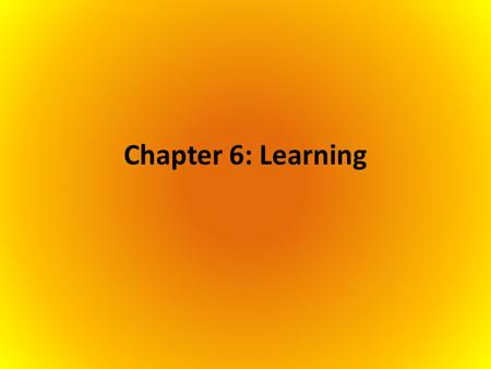 Chapter 6: Learning. Section 1: Classical Conditioning.
