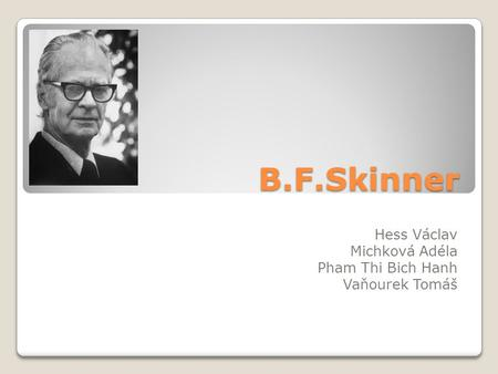 an introduction to the life of b f skinner a psychologist born in susquhanna Psychologist bio: bf skinner as b f skinner, was born in susquehanna there for the rest of his life skinners work as a psychologist was mostly in.
