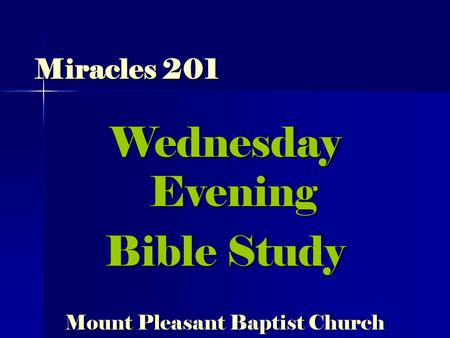 Miracles 201 Wednesday Evening Bible Study Mount Pleasant Baptist Church Wednesday Evening Bible Study Mount Pleasant Baptist Church.