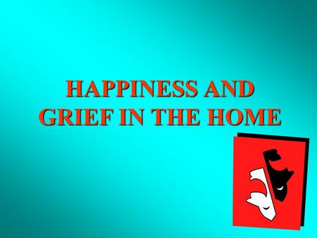 HAPPINESS AND GRIEF IN THE HOME. I. SOME HAPPINESS WITH WHICH GOD BLESSES US IN THE HOME A. Life with the our mate, Eccl. 9:9; Prov. 5:18 A. Life with.
