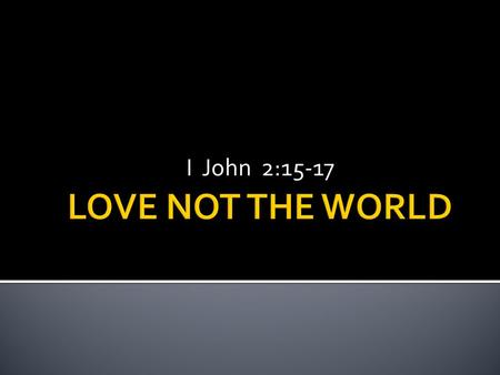 I John 2:15-17.  1. LUST OF THE FLESH  2. LUST OF THE EYES  3. PRIDE OF LIFE.