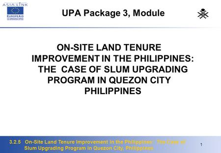 3.2.5 On-Site Land Tenure Improvement in the Philippines: The Case of Slum Upgrading Program in Quezon City, Philippines 1 UPA Package 3, Module ON-SITE.