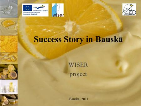 Success Story in Bauskā WISER project Bauska, 2011.