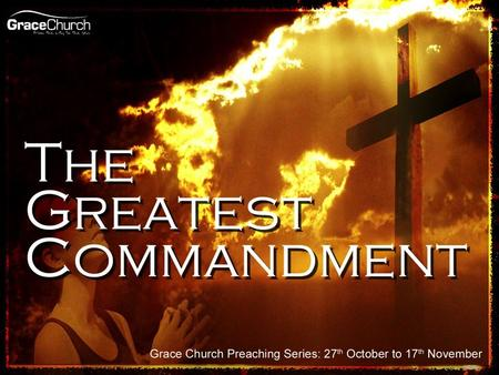 Steve Petch Sunday 17 th November 2013 The Greatest Commandment.