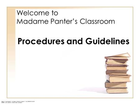 "Welcome to Madame Panter's Classroom Based on the powerpooint as shared by Chelonnda Seroyer in ""Using THE FIRST DAYS OF SCHOOL "", and a slide from Melissa."