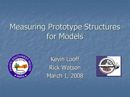 Measuring Prototype Structures for Models Kevin Looff Rick Watson March 1, 2008.