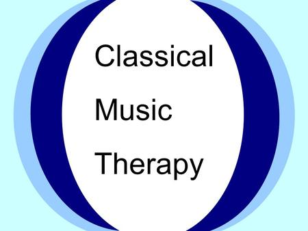 Classical Music Therapy. Table of Contents The definition of music therapy The History of music therapy Scientific proof Physical effect Mental effect.