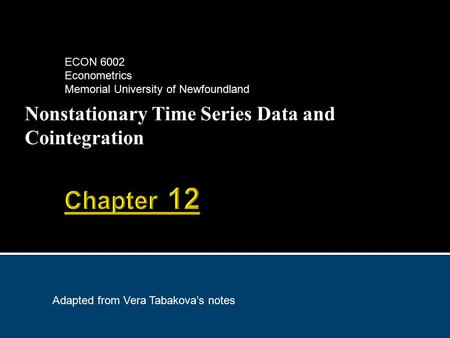 Nonstationary Time Series Data and Cointegration ECON 6002 Econometrics Memorial University of Newfoundland Adapted from Vera Tabakova's notes.