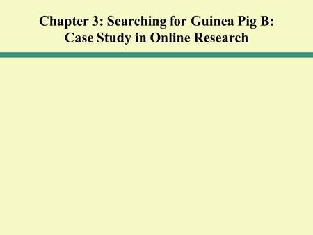 Chapter 3: Searching for Guinea Pig B: Case Study in Online Research.