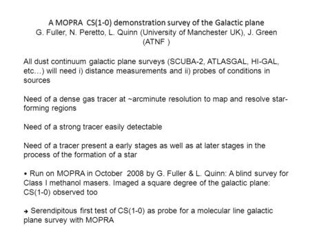 A MOPRA CS(1-0) demonstration survey of the Galactic plane G. Fuller, N. Peretto, L. Quinn (University of Manchester UK), J. Green (ATNF ) All dust continuum.