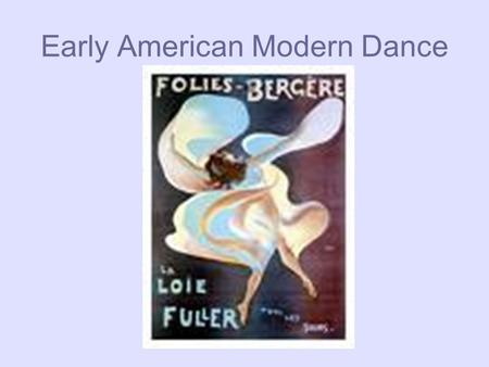 Early American Modern Dance. Why Modern Dance? 1900's-1920's *The world is changing with mass numbers immigrating to the US. *WWI, The Stock Market Crash,
