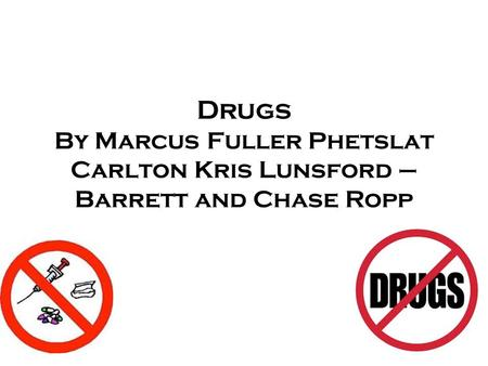 Drugs By Marcus Fuller Phetslat Carlton Kris Lunsford – Barrett and Chase Ropp.