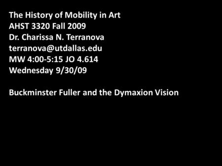 The History of Mobility in Art AHST 3320 Fall 2009 Dr. Charissa N. Terranova MW 4:00-5:15 JO 4.614 Wednesday 9/30/09 Buckminster.