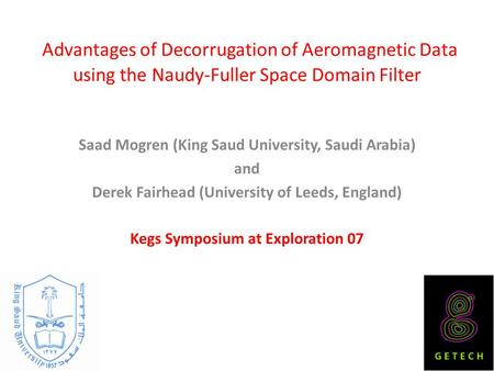 Advantages of Decorrugation of Aeromagnetic Data using the Naudy-Fuller Space Domain Filter Saad Mogren (King Saud University, Saudi Arabia) and Derek.