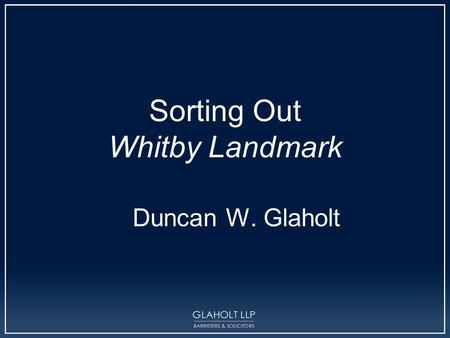 Sorting Out Whitby Landmark Duncan W. Glaholt. ? Whitby Landmark Lac La Ronge Doe v. Canadian Surety Thomas Fuller Citadel v. Johns Manville Elance Steel.