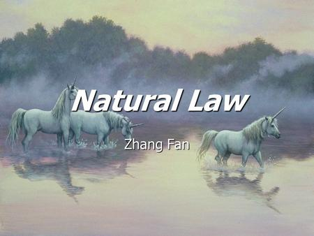 Natural Law Zhang Fan. Introduction Overview of Natural Law Theories Overview of Natural Law Theories Methodology Methodology Main Tenets Main Tenets.