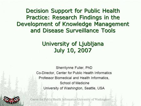 Decision Support for Public Health Practice: Research Findings in the Development of Knowledge Management and Disease Surveillance Tools University of.