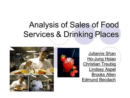 Analysis of Sales of Food Services & Drinking Places Julianne Shan Ho-Jung Hsiao Christian Treubig Lindsey Aspel Brooks Allen Edmund Becdach.