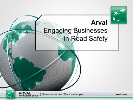 Arval Engaging Businesses in Road Safety. 2 ■ Arval CSR Manager – Tracey Fuller ■ Arval Fleet Manager ■ Road Safety Ambassador ■ Partnership working at.