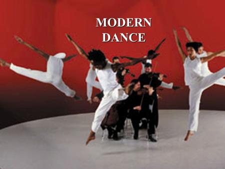 "MODERNDANCE Early Modern Dance Modern dance in the US started about the turn of the 20 th c. as a revolt against ballet and ""show"" dance. It is uniquely."