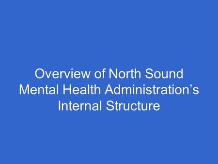 Overview of North Sound Mental Health Administration's Internal Structure.
