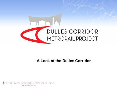 1 A Look at the Dulles Corridor. The Dulles Corridor The Dulles Corridor is home to several of the Washington metropolitan region's most dynamic and rapidly.