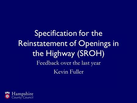 Specification for the Reinstatement of Openings in the Highway (SROH) Feedback over the last year Kevin Fuller.