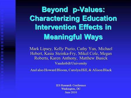 Beyond p-Values: Characterizing Education Intervention Effects in Meaningful Ways Mark Lipsey, Kelly Puzio, Cathy Yun, Michael Hebert, Kasia Steinka-Fry,