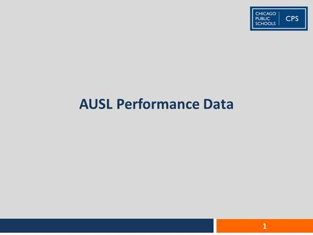 AUSL Performance Data 1. The turnaround model An AUSL turnaround begins with new leaders, teachers and staff, additional programs and upgraded facilities,