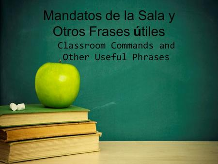 Mandatos de la Sala y Otros Frases útiles Classroom Commands and Other Useful Phrases.