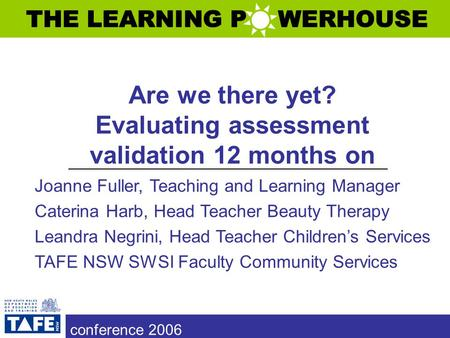 Are we there yet? Evaluating assessment validation 12 months on Joanne Fuller, Teaching and Learning Manager Caterina Harb, Head Teacher Beauty Therapy.