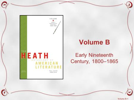 Volume B–1 Volume B Early Nineteenth Century, 1800–1865.