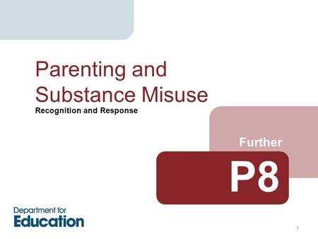 Recognition and Response Further Parenting and Substance Misuse P8 1.