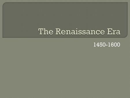 The Renaissance Era 1450-1600.