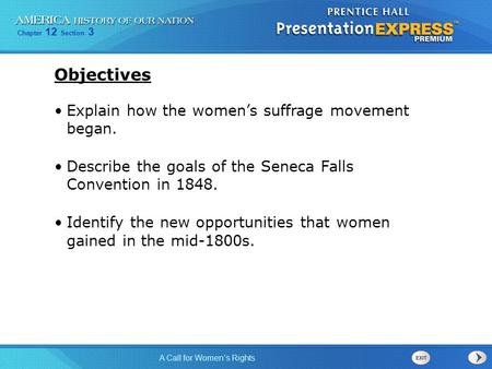 Chapter 12 Section 3 A Call for Women's Rights Explain how the women's suffrage movement began. Describe the goals of the Seneca Falls Convention in 1848.