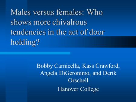 Males versus females: Who shows more chivalrous tendencies in the act of door holding? Bobby Carnicella, Kass Crawford, Angela DiGeronimo, and Derik Orschell.