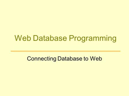 Web Database Programming Connecting Database to Web.