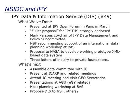 "NSIDC and IPY IPY Data & Information Service (DIS) (#49) What We've Done Presented at IPY Open Forum in Paris in March ""Fuller proposal"" for IPY DIS strongly."