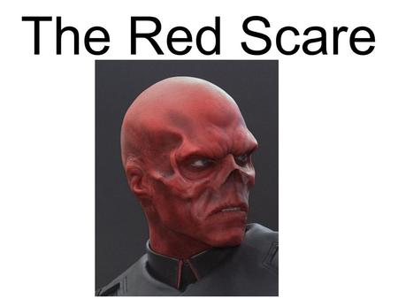 The Red Scare.