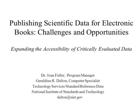 Publishing Scientific Data for Electronic Books: Challenges and Opportunities Expanding the Accessibility of Critically Evaluated Data Dr. Joan Fuller,